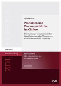 Pronomen Und Pronominalklitika Im Cimbro: Untersuchungen Zum Grammatischen Wandel Einer Deutschen Minderheitensprache in Romanischer Umgebung