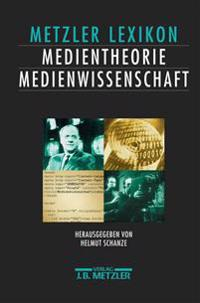 Lexikon Medientheorie Und Medienwissenschaft: ANSätze - Personen - Grundbegriffe