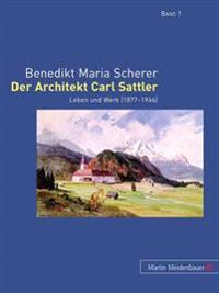 Der Architekt Carl Sattler: Leben Und Werk (1877-1966)