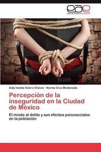 Percepcion de La Inseguridad En La Ciudad de Mexico