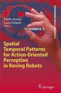 Spatial Temporal Patterns for Action-Oriented Perception in Roving Robots