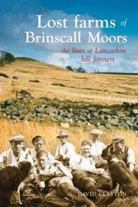 Lost farms of brinscall moors - the lives of lancashire hill farmers