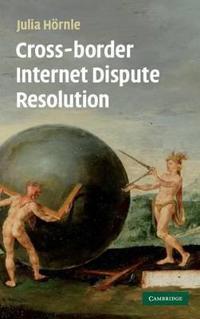 Cross-Border Internet Dispute Resolution