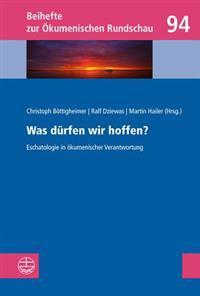 Was Durfen Wir Hoffen?: Eschatologie in Okumenischer Verantwortung