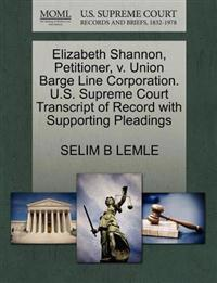 Elizabeth Shannon, Petitioner, V. Union Barge Line Corporation. U.S. Supreme Court Transcript of Record with Supporting Pleadings