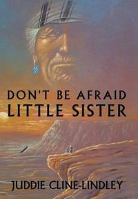 Don't Be Afraid Little Sister