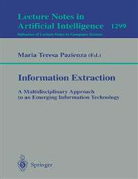 Information Extraction: A Multidisciplinary Approach to an Emerging Information Technology
