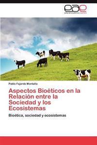 Aspectos Bioeticos En La Relacion Entre La Sociedad y Los Ecosistemas