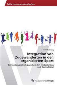 Integration Von Zugewanderten in Den Organisierten Sport