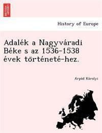 Adale K a Nagyva Radi Be Ke S AZ 1536-1538 E Vek to Rte Nete -Hez.