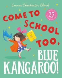 Come to School too, Blue Kangaroo!