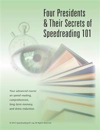 Four Presidents & Their Secrets of Speedreading: How You Can Read-And-Remember 300-Pages Daily - Like JFK, LBJ, Nixon & Carter