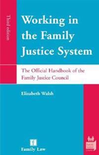 Working in the Family Justice System: The Official Handbook of the Family Justice Council (Third Edition)