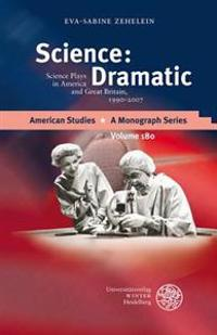 Science: Dramatic: Science Plays in America and Great Britain, 1990-2007
