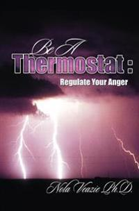 Be a Thermostat: Regulate Your Anger