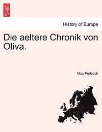 Die Aeltere Chronik Von Oliva.