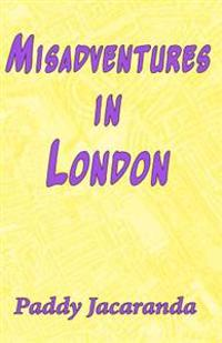 Misadventures in London: And Elsewhere