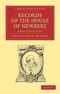 Records of the House of Newbery from 1274 to 1910