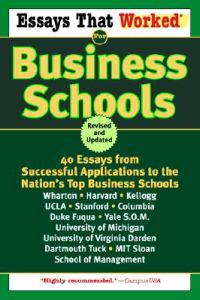 Essays That Worked for Business Schools: 40 Essays from Successful Applications to the Nation's Top Business Schools