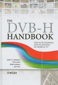 The DVB-H Handbook: The Functioning and Planning of Mobile TV