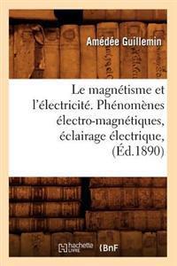 Le Magn�tisme Et l'�lectricit�. Ph�nom�nes �lectro-Magn�tiques, �clairage �lectrique, (�d.1890)
