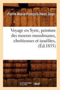 Voyage En Syrie, Peinture Des Moeurs Musulmanes, Chr�tiennes Et Isra�lites, (�d.1855)