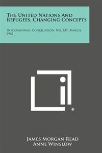 The United Nations and Refugees, Changing Concepts: International Conciliation, No. 537, March, 1962