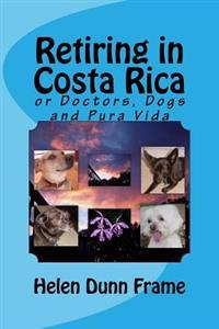 Retiring in Costa Rica: Or Doctors, Dogs and Pura Vida