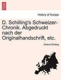 D. Schilling's Schweizer-Chronik. Abgedruckt Nach Der Originalhandschrift, Etc.