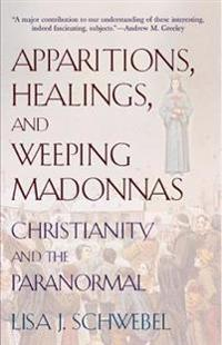 Apparitions, Healings, and Weeping Madonnas
