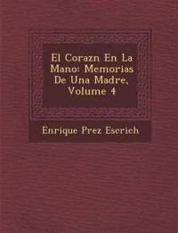 El Coraz¿n En La Mano: Memorias De Una Madre, Volume 4