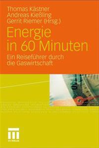 Energie in 60 Minuten: Ein Reisefuhrer Durch Die Gaswirtschaft