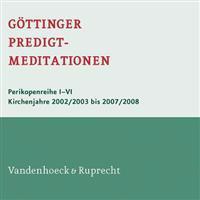 Gottinger Predigtmeditationen Digital: Perikopenreihe I-VI (Kirchenjahre 2002/2003 Bis 2007/2008)
