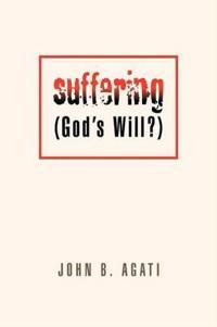 Suffering (God's Will?)