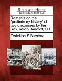 """Remarks on the """"Preliminary History"""" of Two Discourses by the REV. Aaron Bancroft, D.D."""