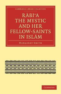 Rabia the Mystic and Her Fellow-Saints in Islam