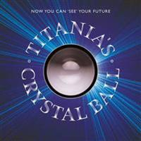 Titania's Crystal Ball [With Illustrated Guidebook and Authentic Crystal Ball, Ring Stand]