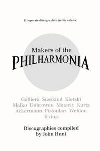 Makers of the Philharmonia: 11 Discographies, Galliera, Susskind, Kletzki, Malko, Dobrowen, Von Matacic, Kurtz, Ackermann, Fistoulari, Weldon, Irving