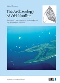 The Archaeology of Old Nuulliit: Eigil Knuth's Investigations in the Thule Region, North Greenland, 1952-1990