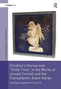 "Children's Stories and ""Child-Time"" in the Works of Joseph Cornell and the Transatlantic Avant-Garde"