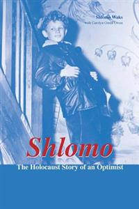 Shlomo: The Holocaust Story of an Optimist