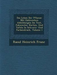 Das Leben Der Pflanze: Mit Zahlreichen Abbildungen Im Text, Faksimiles, Karten, Und Tafeln In Schwarz- Und Farbendruck, Volume 1