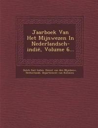 Jaarboek Van Het Mijnwezen in Nederlandsch-Indie, Volume 6...