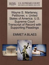 Wayne S. Marteney, Petitioner, V. United States of America. U.S. Supreme Court Transcript of Record with Supporting Pleadings