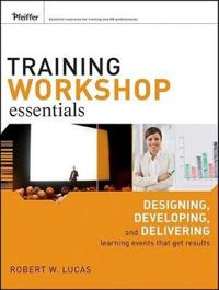 Training Workshop Essentials: Designing, Developing, and Delivering Learnin