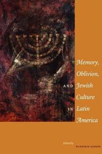 Memory, Oblivion, And Jewish Culture In Latin America