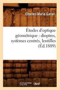 Etudes D'Optique Geometrique: Dioptres, Systemes Centres, Lentilles, (Ed.1889)