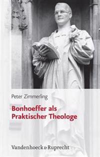 Bonhoeffer Als Praktischer Theologe