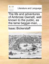 The Life and Adventures of Ambrose Gwinett, Well Known to the Public, as the Lame Beggar-Man,