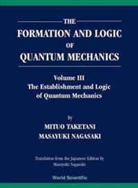 The Formation and Logic of Quantum Mechanics